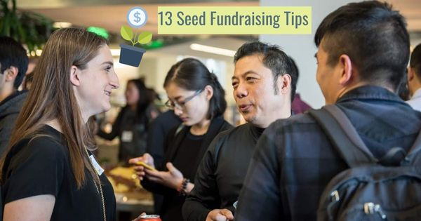 Seed Fundraising: 13 Tips You Won't Get on Twitter