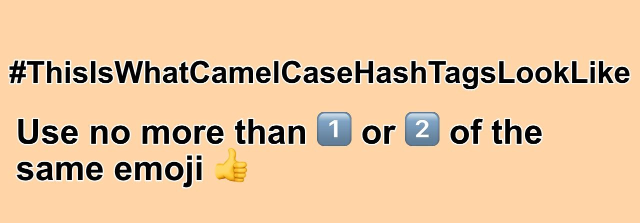 """#ThisIsWhatCamelCaseHashTagsLookLike"" and ""Use no more than 1️⃣ or 2️⃣ of the same emoji 👍"""
