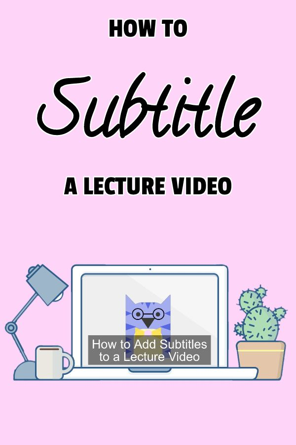 add subtitles to a lecture video