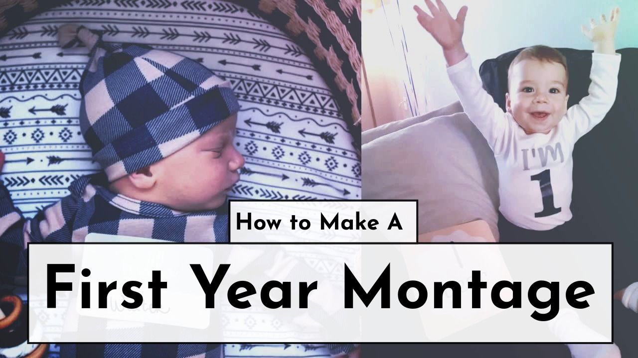 How to Make a Baby's First-Year Video Montage