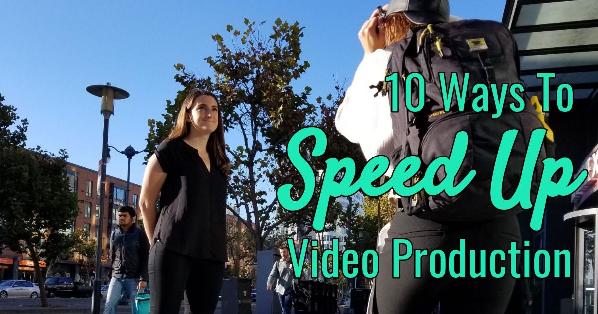10 Ways to Speed Up Video Production
