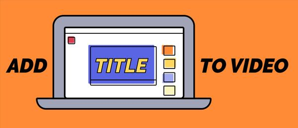 Add Title to Video: How to Add a Title Card to your Movies