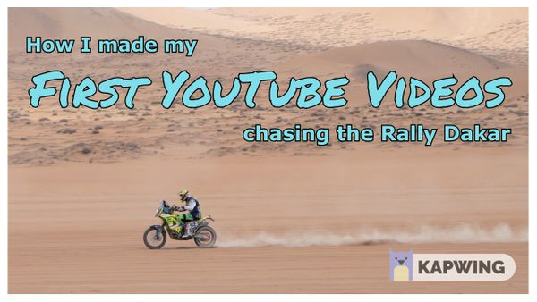 How I Made My First YouTube Videos Chasing the Rally Dakar