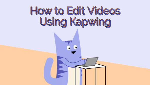 How to Edit Videos with Kapwing