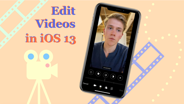How to Edit Videos in iOS 13 (with any tool you need!)
