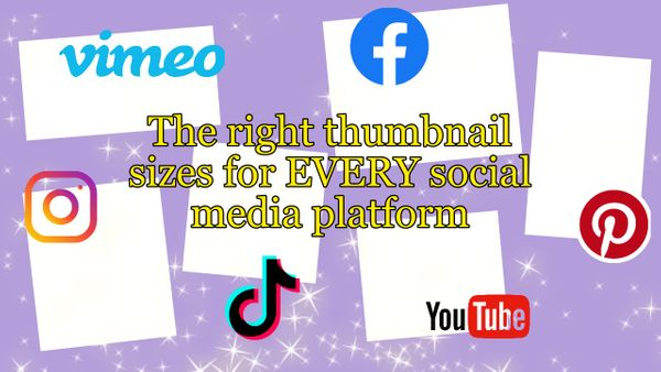 The Right Thumbnail Sizes for Every Social Media Platform