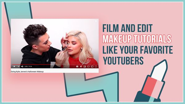 How to Film and Edit Makeup Tutorials Like Your Fave Beauty YouTubers