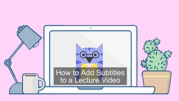 How to Add Subtitles to a Lecture Video