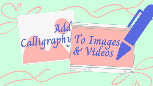 How to Add Calligraphy Font to Images and Videos Online